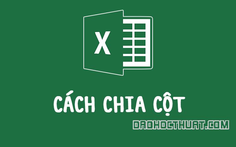 Hướng dẫn cách chia cột trong Excel đơn giản nhất