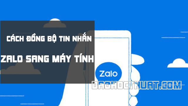 Cách đồng bộ tin nhắn Zalo từ điện thoại sang máy tính siêu đơn giản
