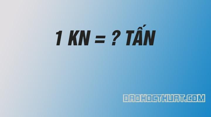 1 Kn bằng bao nhiêu tấn – Quy đổi KiloNewton hiện nay
