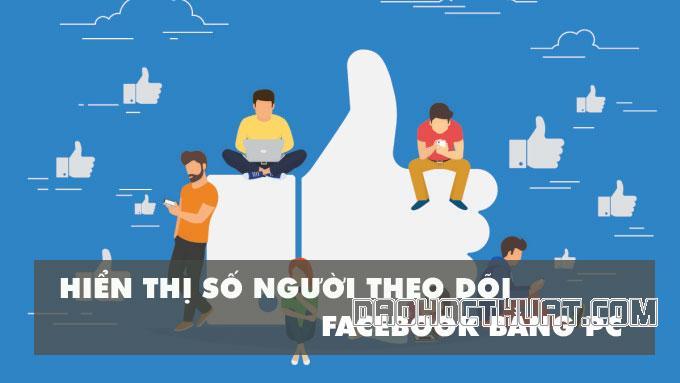 Hướng dẫn bật hiển thị số người theo dõi trên Facebook đơn giản