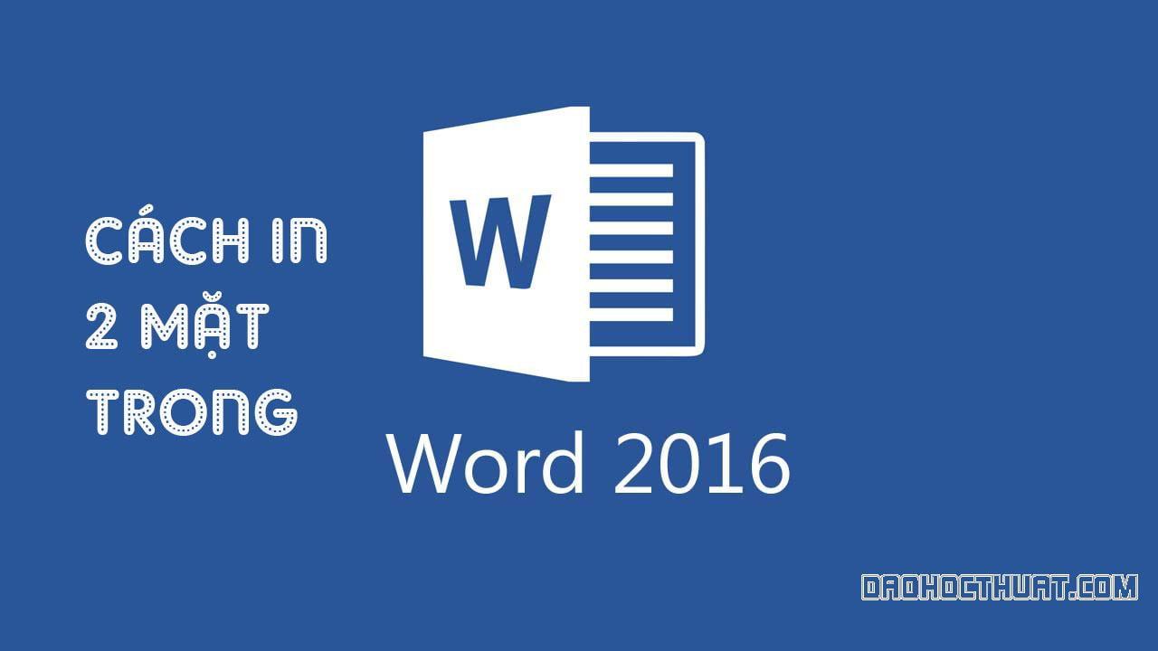 Cách in hai mặt trong Word 2016 chỉ với vài thao tác