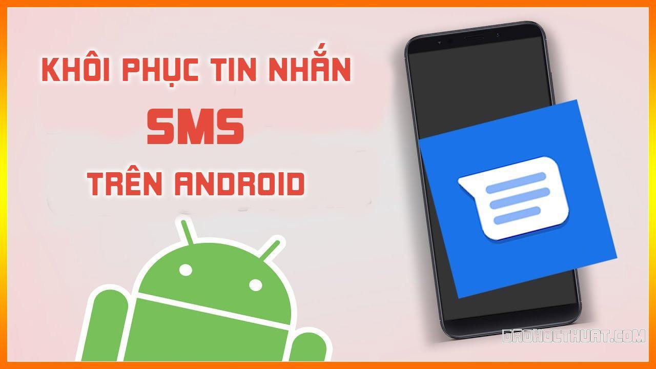 Cách khôi phục tin nhắn SMS đã xóa trên điện thoại Android