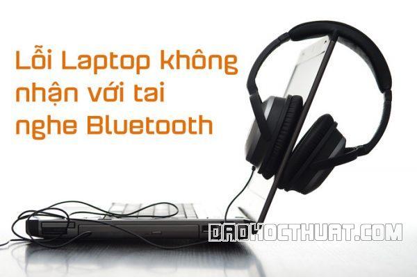 Fix lỗi Laptop không nhận tai nghe Bluetooth