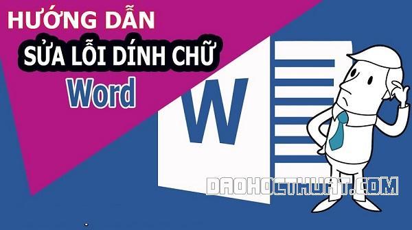Cách sửa lỗi dính chữ trong Word 2010 cực nhanh