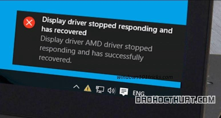 """Cách sửa lỗi """"Display driver stopped responding and has recovered"""""""
