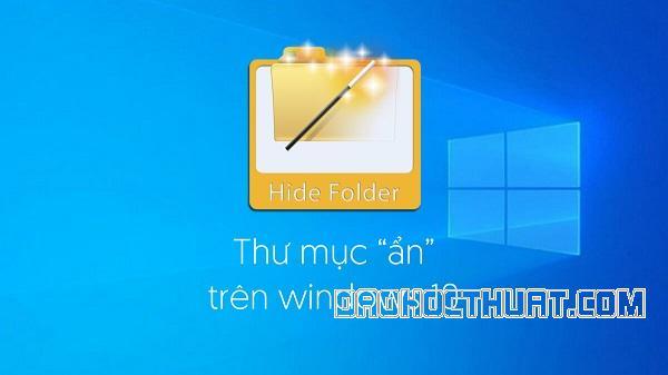 Cách ẩn thư mục/Folder trong Windows 10 đơn giản cho người mới