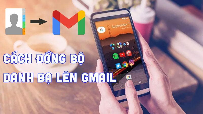 Cách đồng bộ danh bạ với gmail