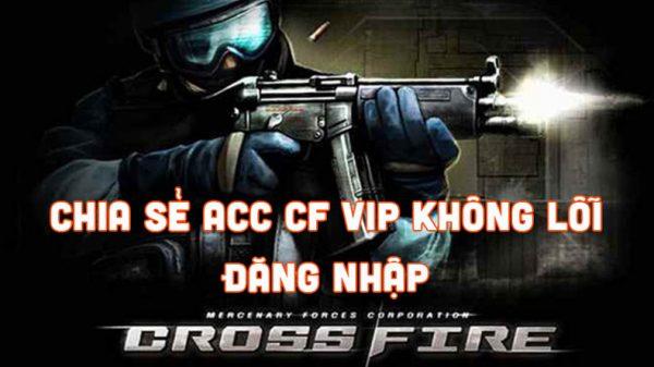 Share acc cf vip không lỗi đăng nhập