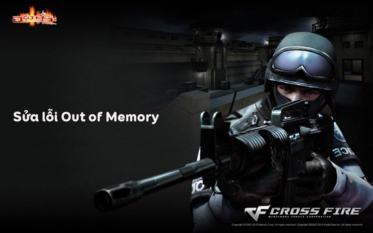 Cách sửa lỗi Out of Memory CF - Lỗi thiếu Ram trong game Đột kích