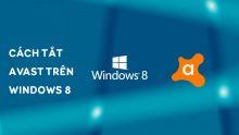 Hướng dẫn một số cách tắt Avast free antivirus Windows 8 nhanh