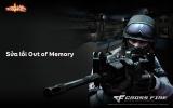 Cách sửa lỗi Out of Memory CF – Lỗi thiếu Ram trong game Đột kích