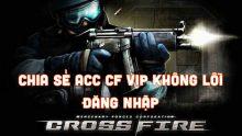 Share acc CF Vip ít người chơi không lỗi đăng nhập