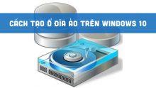 Cách tạo ổ đĩa ảo trên Win 10 cực nhanh